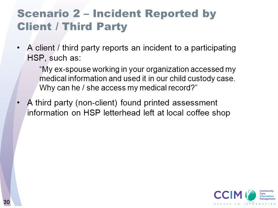 "30 Scenario 2 – Incident Reported by Client / Third Party A client / third party reports an incident to a participating HSP, such as: ""My ex-spouse wo"