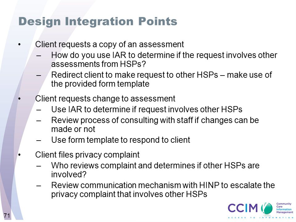 71 Design Integration Points Client requests a copy of an assessment –How do you use IAR to determine if the request involves other assessments from H