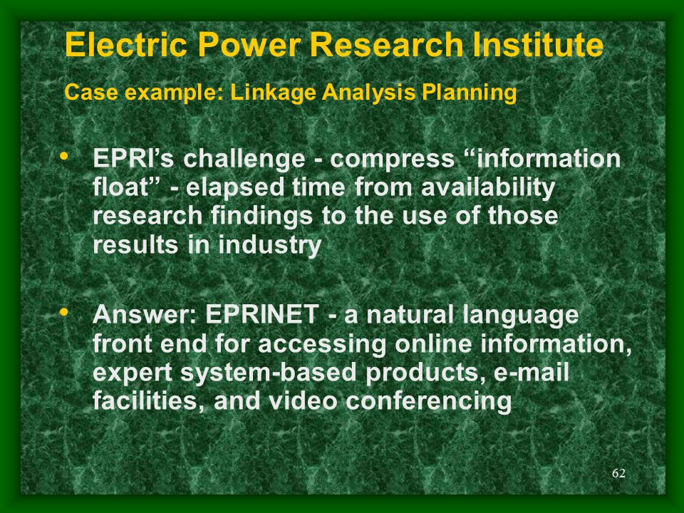 "62 EPRI's challenge - compress ""information float"" - elapsed time from availability research findings to the use of those results in industry Answer:"