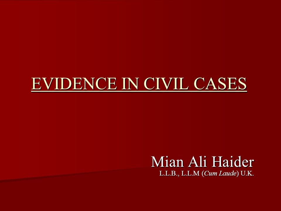 EVIDENCE IN CIVIL CASES Mian Ali Haider L.L.B., L.L.M (Cum Laude) U.K.