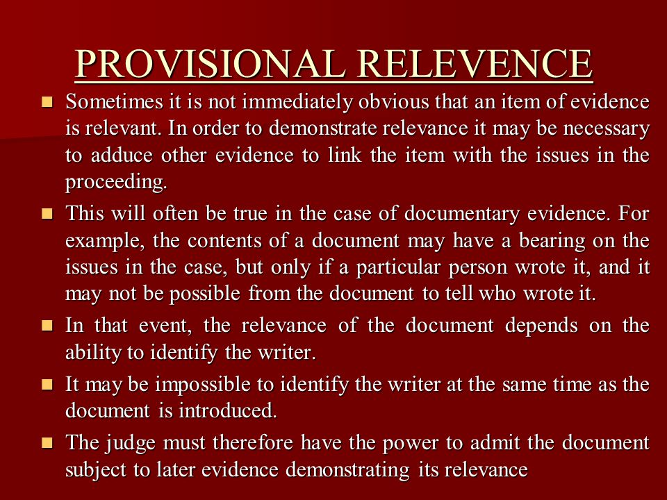 PROVISIONAL RELEVENCE Sometimes it is not immediately obvious that an item of evidence is relevant.
