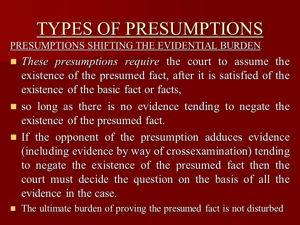 TYPES OF PRESUMPTIONS PRESUMPTIONS SHIFTING THE EVIDENTIAL BURDEN.