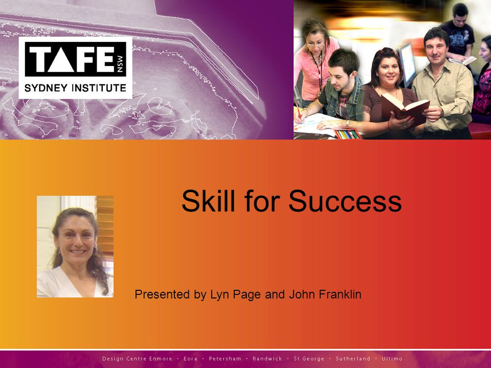 Presented by Lyn Page and John Franklin Skill for Success