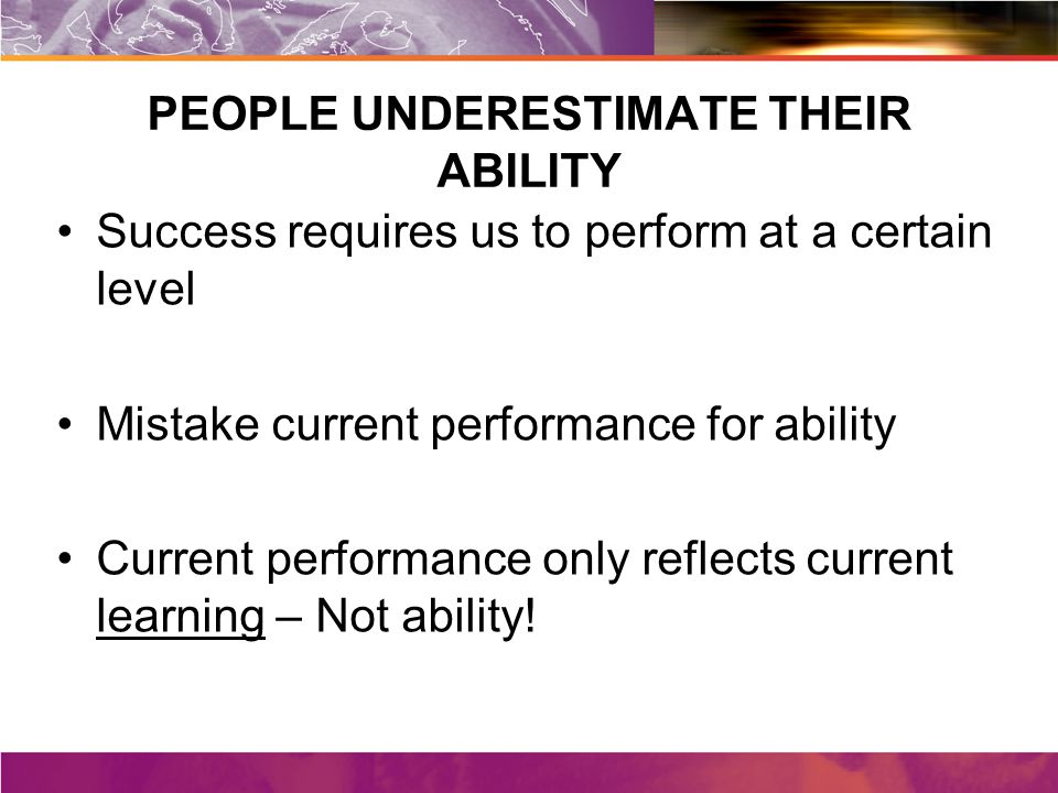INTELLIGENCE ABILITY TALLENT PERSONALITY PERFORMANCE Are not fixed – They can be developed!