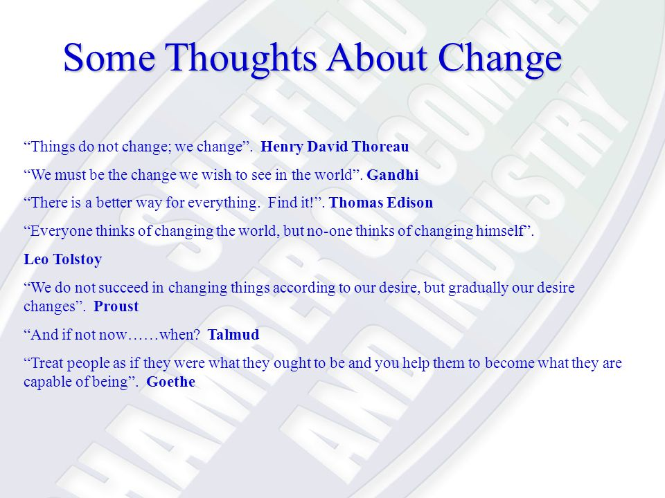The Seven Dynamics of Change (i) 1 People will feel awkward, ill at ease and self conscious 2 People will think about what they have to give up 3 People will feel alone, even if everyone else is going through the change 4 People can handle only so much change 5 People are at different levels of readiness for change 6 People will be concerned that they don't have enough resources (time, money, skills etc) 7 If you take the pressure off, people will then revert back to old behaviour