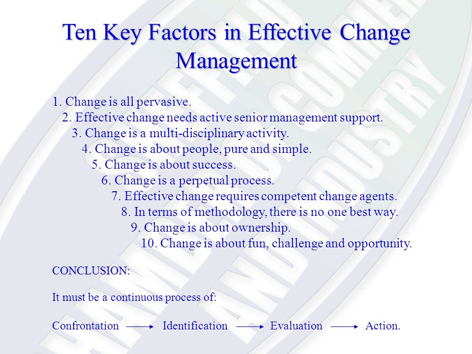 Ten Key Factors in Effective Change Management 1. Change is all pervasive.