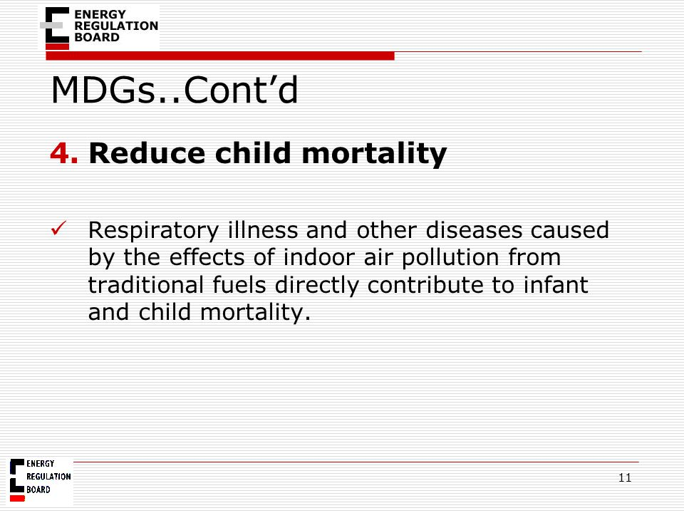 MDGs..Cont'd 4.Reduce child mortality Respiratory illness and other diseases caused by the effects of indoor air pollution from traditional fuels dire