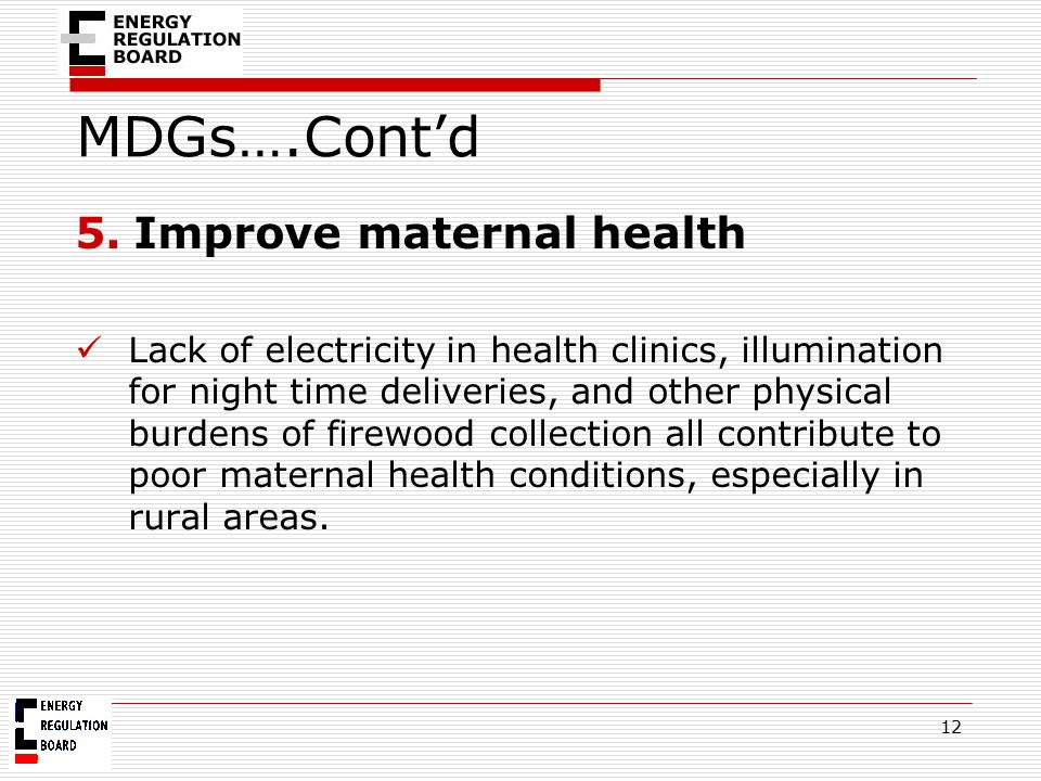MDGs….Cont'd 5.Improve maternal health Lack of electricity in health clinics, illumination for night time deliveries, and other physical burdens of fi