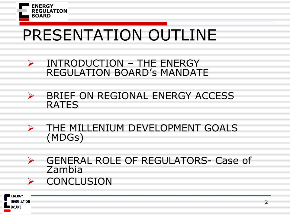 PRESENTATION OUTLINE 2  INTRODUCTION – THE ENERGY REGULATION BOARD's MANDATE  BRIEF ON REGIONAL ENERGY ACCESS RATES  THE MILLENIUM DEVELOPMENT GOAL