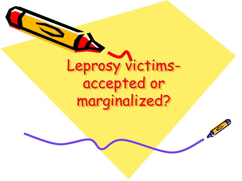 Leprosy victims- accepted or marginalized