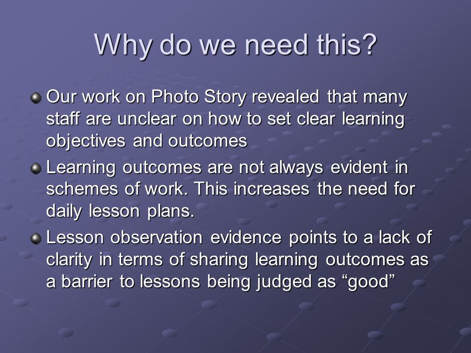 Why do we need this? Our work on Photo Story revealed that many staff are unclear on how to set clear learning objectives and outcomes Learning outcom