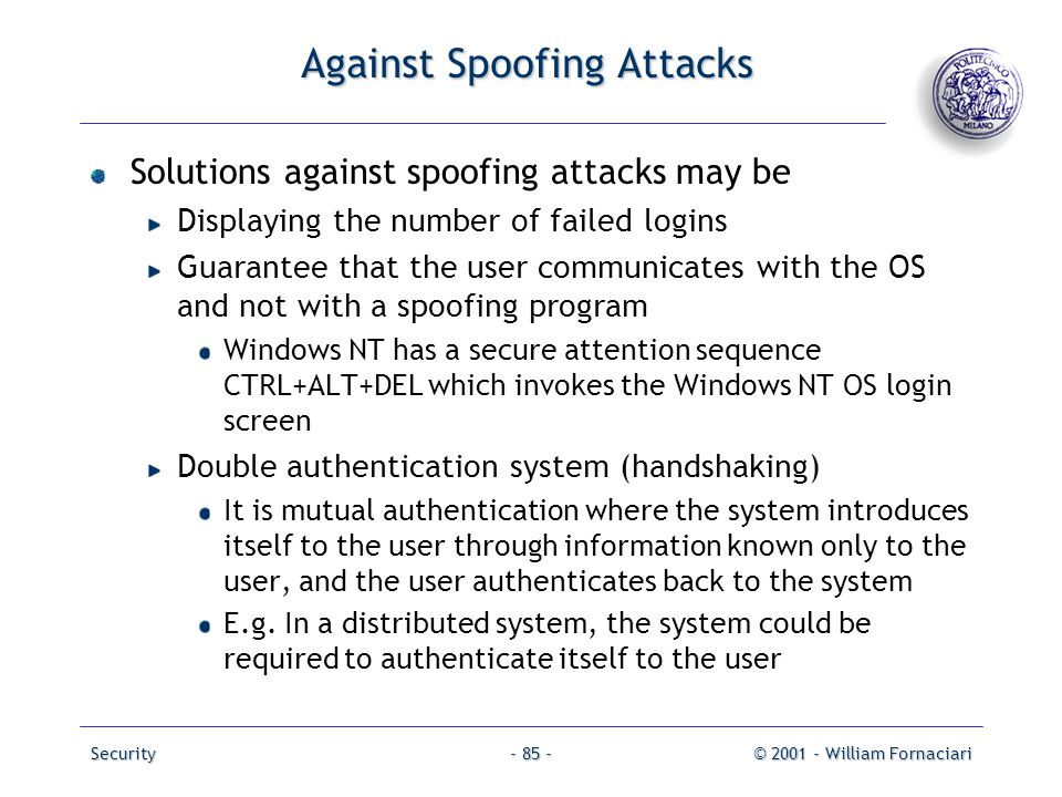Security© 2001 - William Fornaciari- 85 - Against Spoofing Attacks Solutions against spoofing attacks may be Displaying the number of failed logins Gu