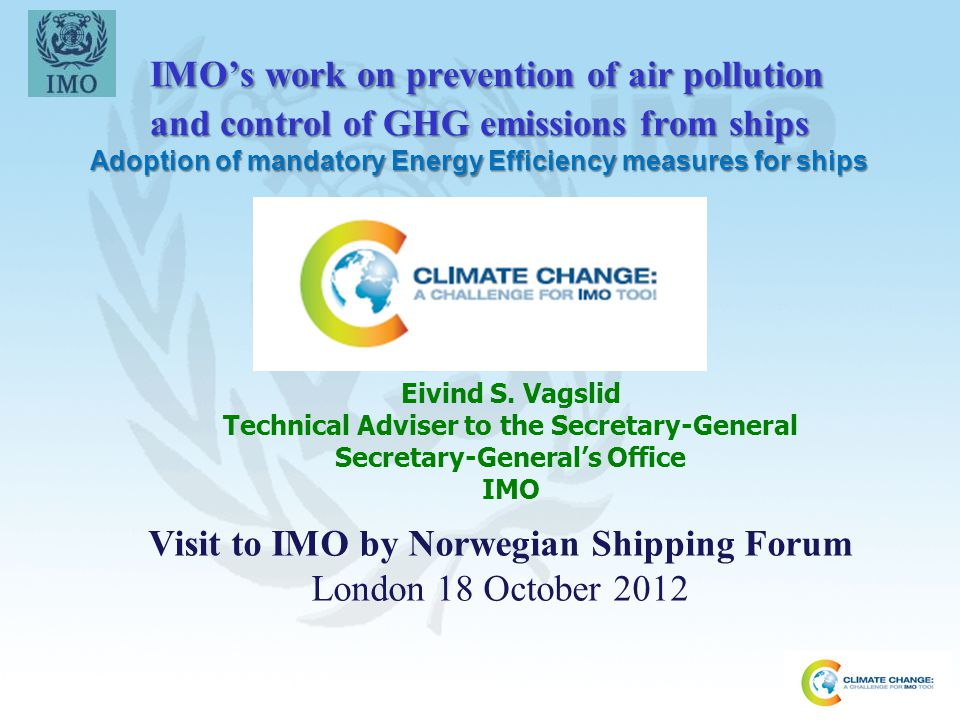 IMO's work on prevention of air pollution and control of GHG emissions from ships Adoption of mandatory Energy Efficiency measures for ships IMO's wor