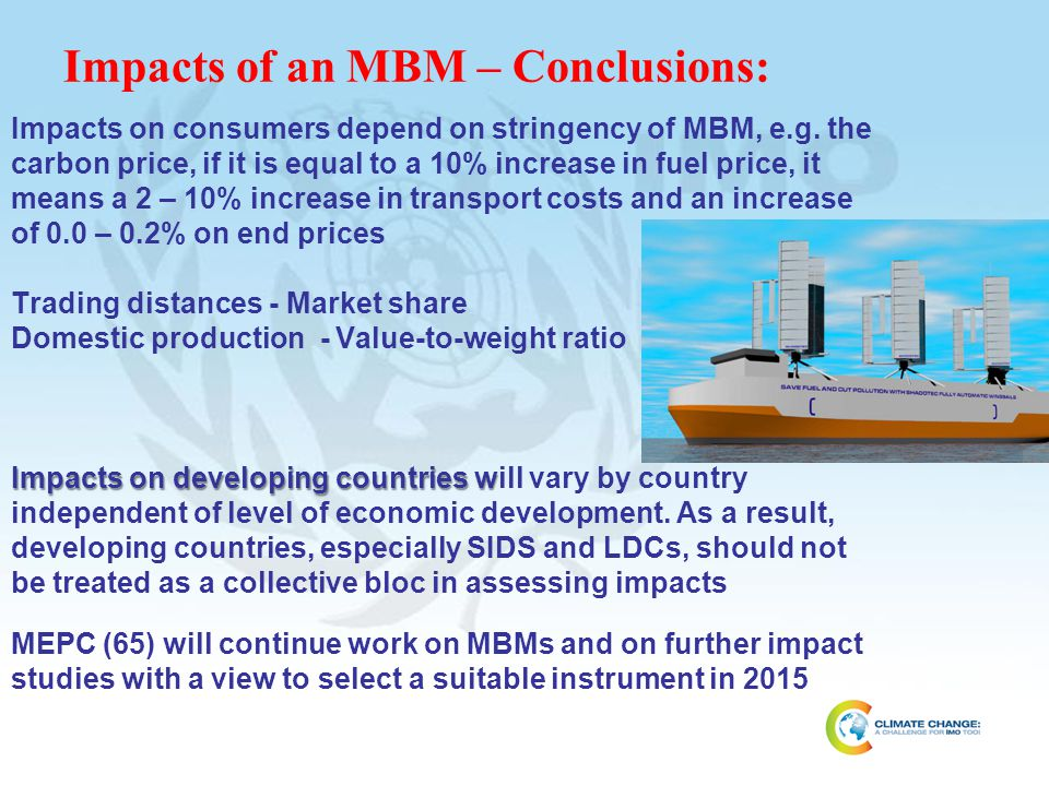 Impacts on consumers depend on stringency of MBM, e.g. the carbon price, if it is equal to a 10% increase in fuel price, it means a 2 – 10% increase i