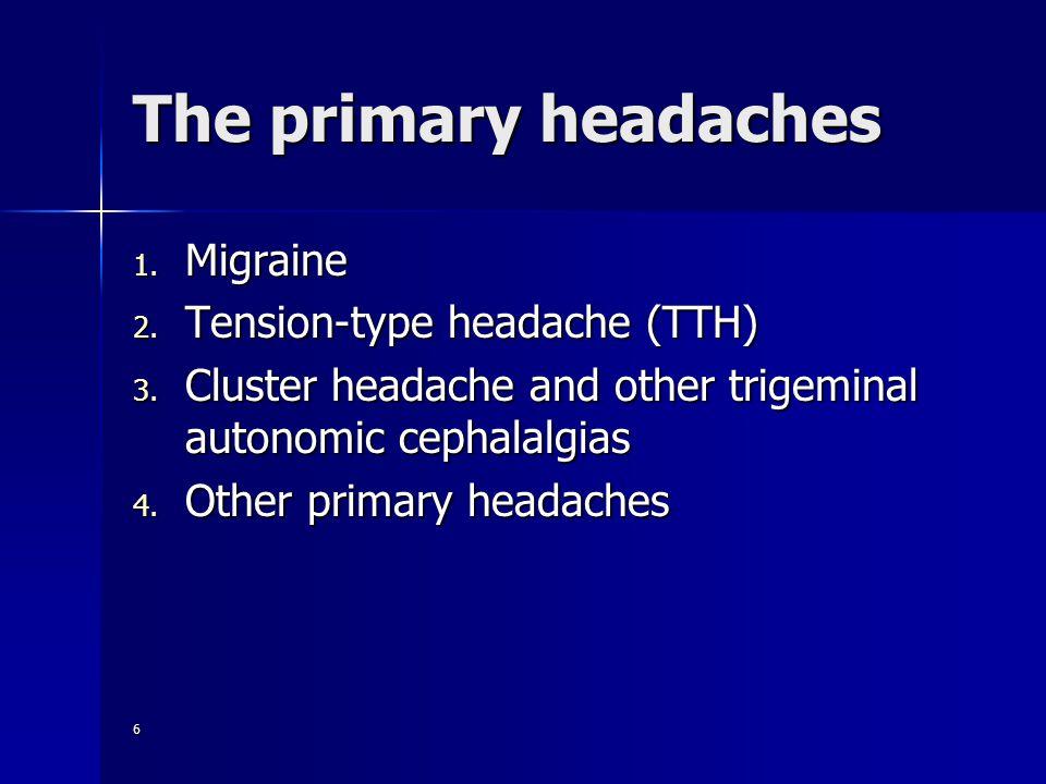 6 The primary headaches 1. Migraine 2. Tension-type headache (TTH) 3.