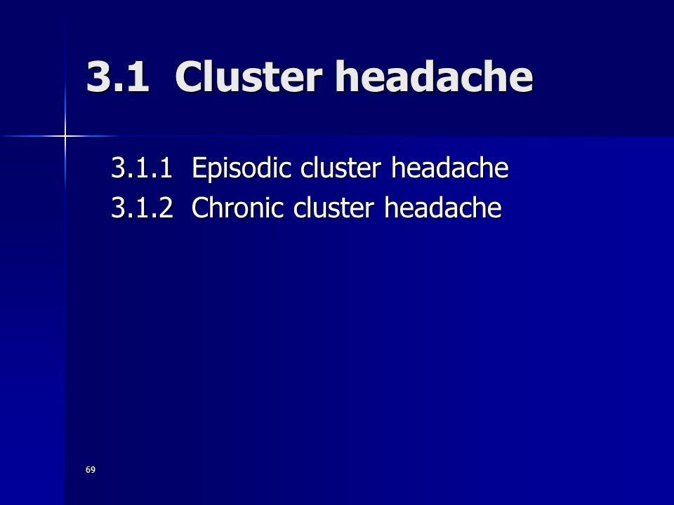 69 3.1 Cluster headache 3.1.1 Episodic cluster headache 3.1.2 Chronic cluster headache