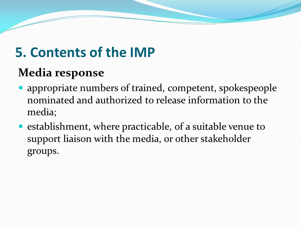 5. Contents of the IMP Media response appropriate numbers of trained, competent, spokespeople nominated and authorized to release information to the m