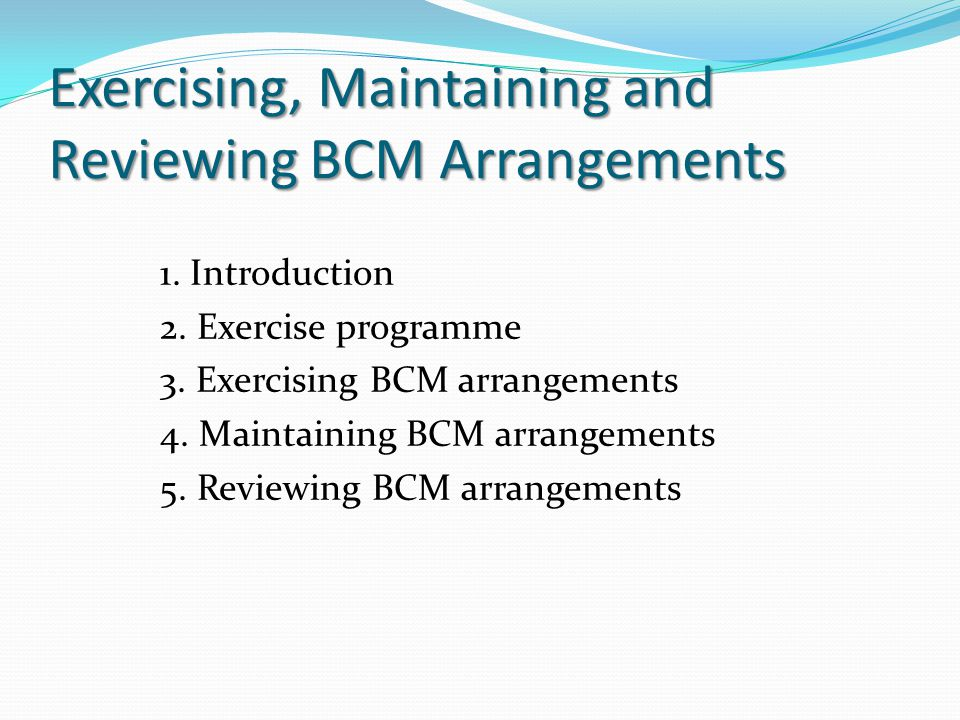 Exercising, Maintaining and Reviewing BCM Arrangements 1.