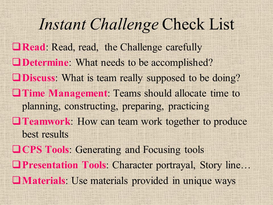 Instant Challenge Check List  Read: Read, read, the Challenge carefully  Determine: What needs to be accomplished.