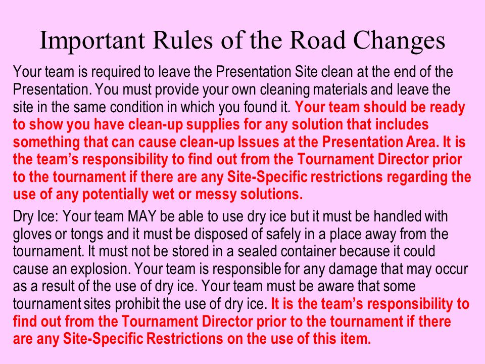 Important Rules of the Road Changes Your team is required to leave the Presentation Site clean at the end of the Presentation.
