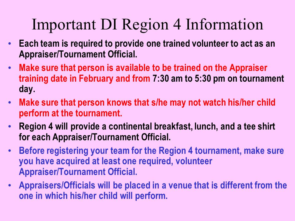 Important DI Region 4 Information Each team is required to provide one trained volunteer to act as an Appraiser/Tournament Official.