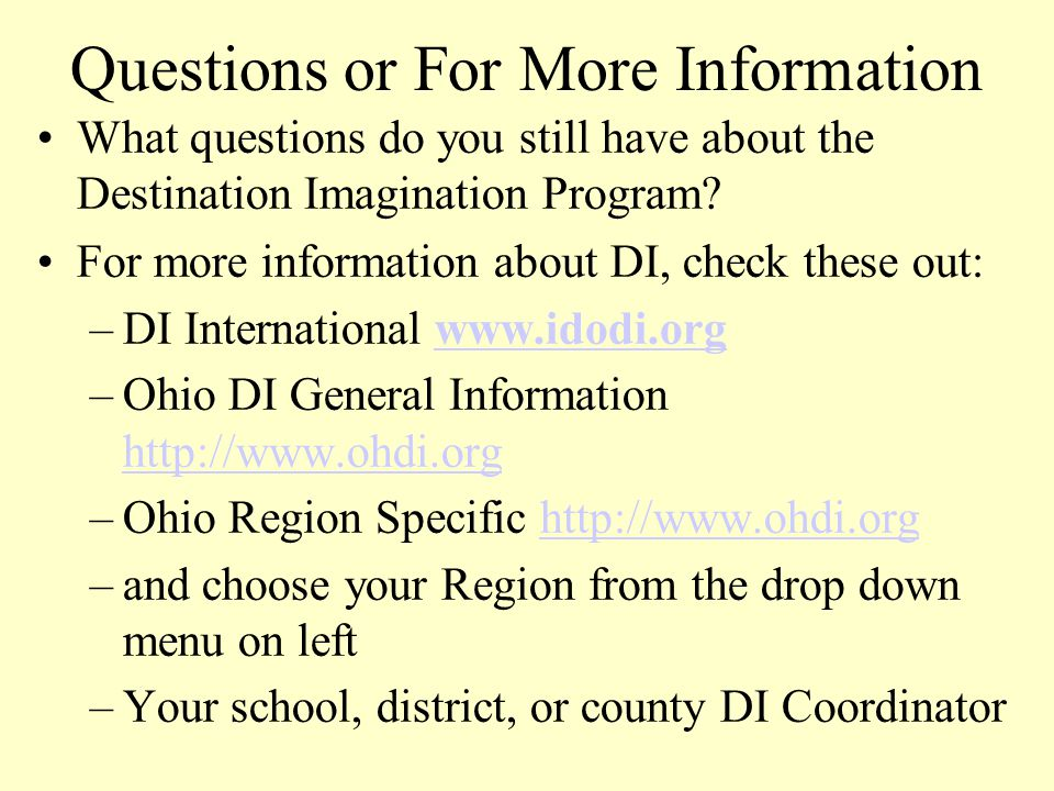 Questions or For More Information What questions do you still have about the Destination Imagination Program.