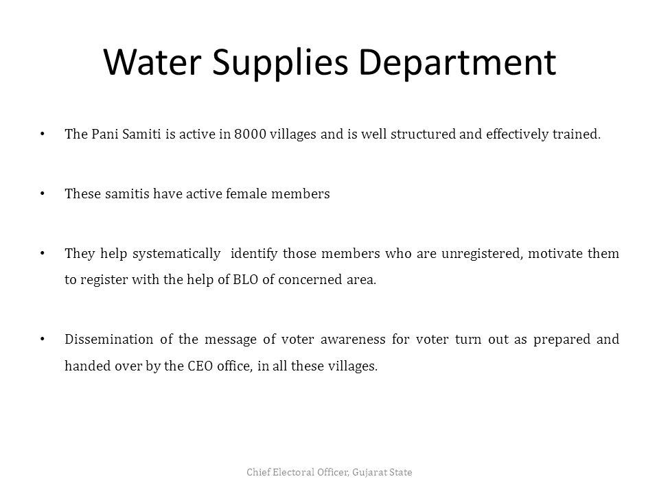 Water Supplies Department The Pani Samiti is active in 8000 villages and is well structured and effectively trained.