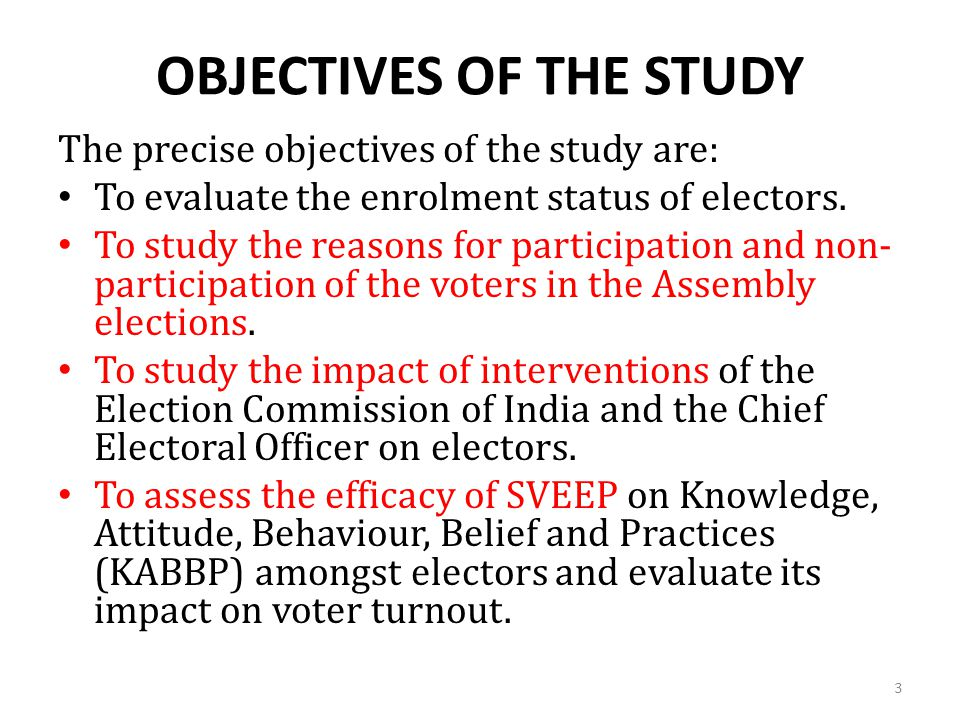 OBJECTIVES OF THE STUDY The precise objectives of the study are: To evaluate the enrolment status of electors.