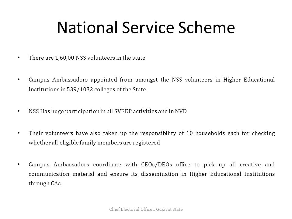 National Service Scheme There are 1,60,00 NSS volunteers in the state Campus Ambassadors appointed from amongst the NSS volunteers in Higher Educational Institutions in 539/1032 colleges of the State.