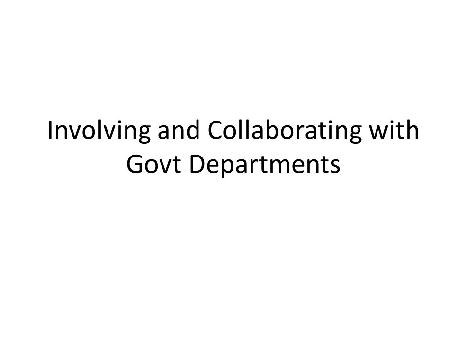 Involving and Collaborating with Govt Departments