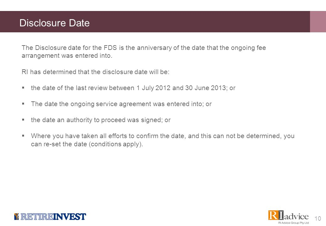 Disclosure Date The Disclosure date for the FDS is the anniversary of the date that the ongoing fee arrangement was entered into. RI has determined th
