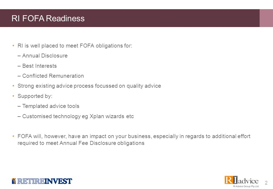 RI FOFA Readiness RI is well placed to meet FOFA obligations for: –Annual Disclosure –Best Interests –Conflicted Remuneration Strong existing advice p