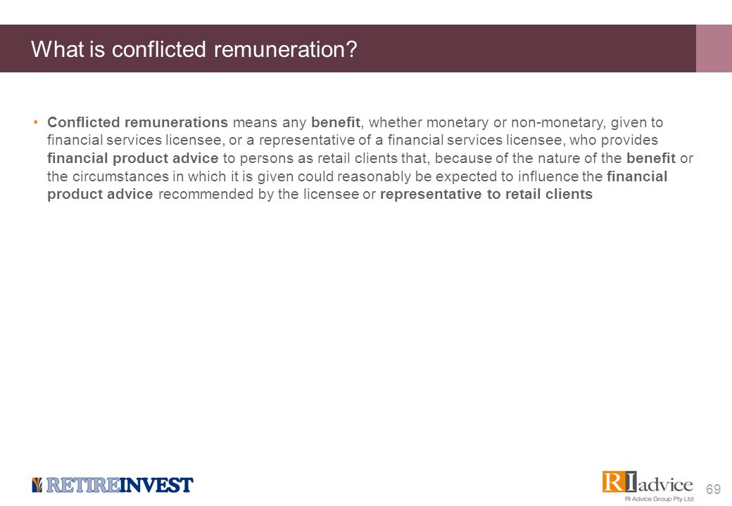 What is conflicted remuneration? Conflicted remunerations means any benefit, whether monetary or non-monetary, given to financial services licensee, o
