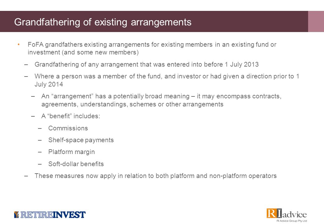 Grandfathering of existing arrangements FoFA grandfathers existing arrangements for existing members in an existing fund or investment (and some new m