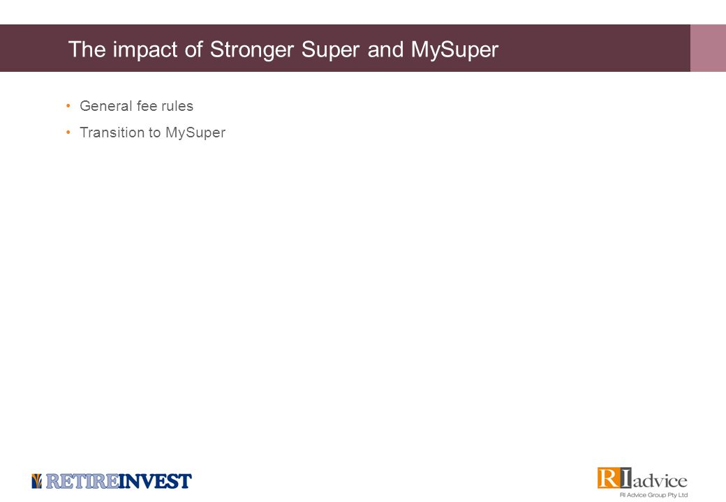 The impact of Stronger Super and MySuper General fee rules Transition to MySuper