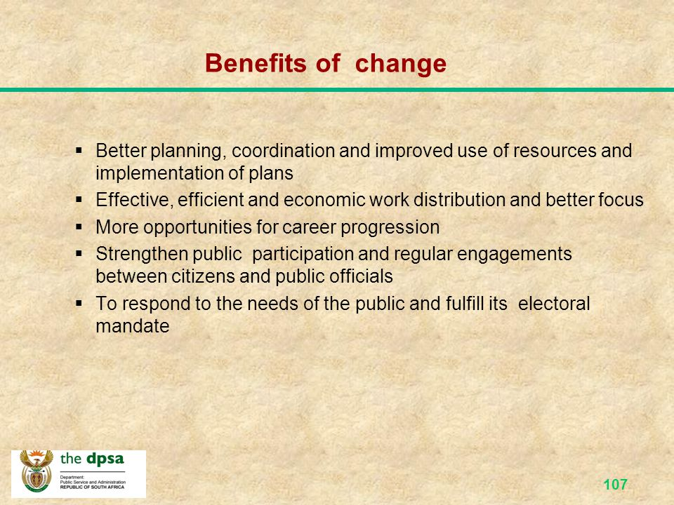 106 WHAT IS CHANGE? Some definitions Shift from the way things have been done to the new way of doing things, therefore a difference between the past