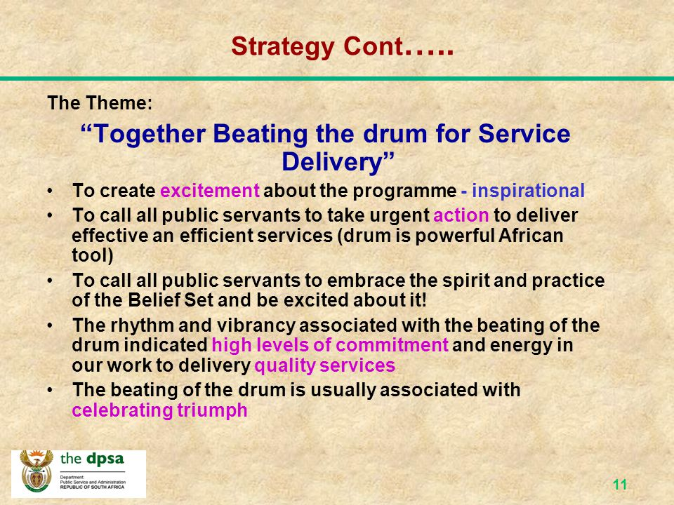 10 Strategy for the Programme The Change Management Engagement Programme has been dubbed: Together Beating the drum for Service Delivery
