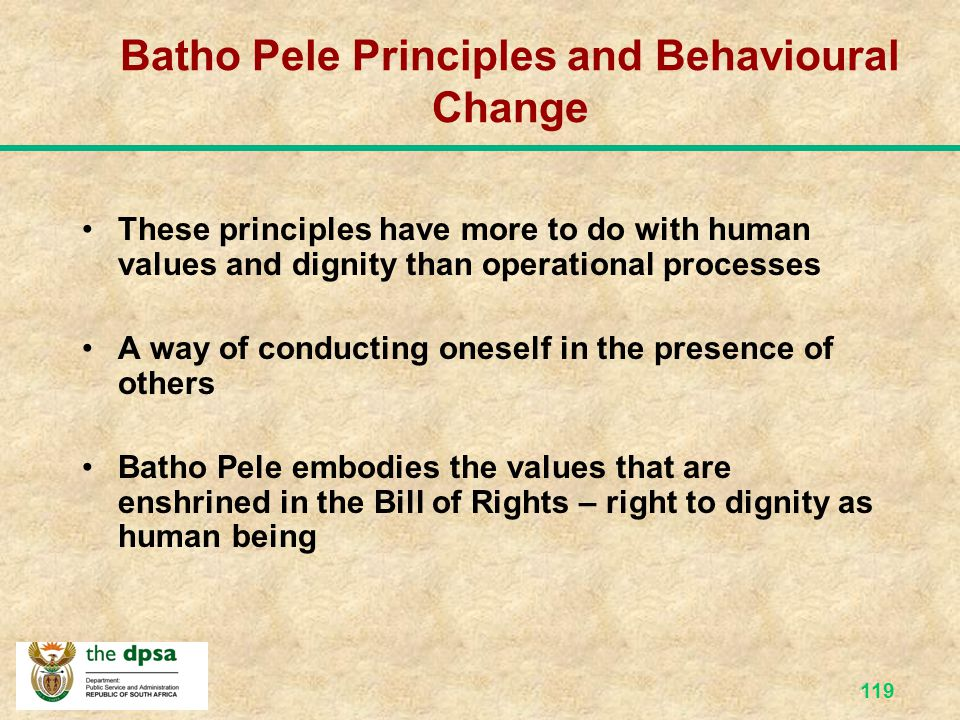 118 Changing Attitutes Nothing changes until attitude changes Batho Pele Principles are: - aimed changing the attitudes of the public service - aimed