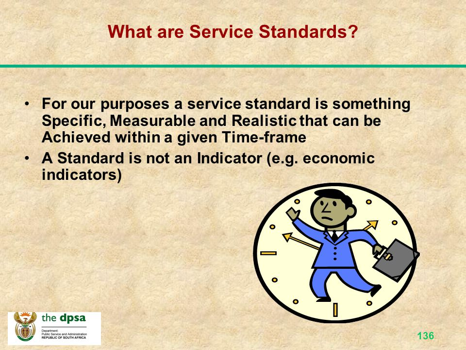 135 What is a Service? It is something that is done for others It uses a verb (doing word), e.g. pay social grants, issue passports, etc It is not a t