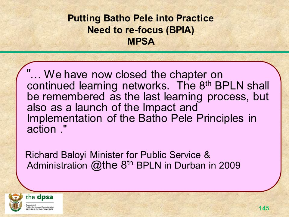 144 BENEFITS AND CONCERNS (Interactive session) Focus on this Batho Pele and workshop proceedings Benefits: What did we like? Concerns: It is against