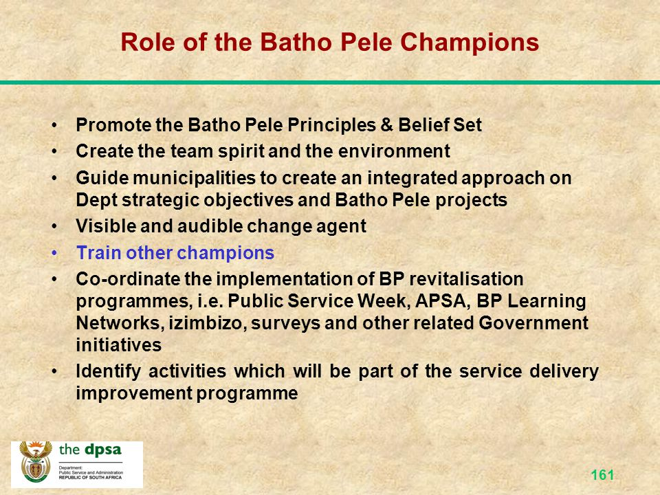 160 Important Issues for BP Champions Batho Pele should be championed by the department's Managers Need to obtain buy-in from all stakeholders Ensure