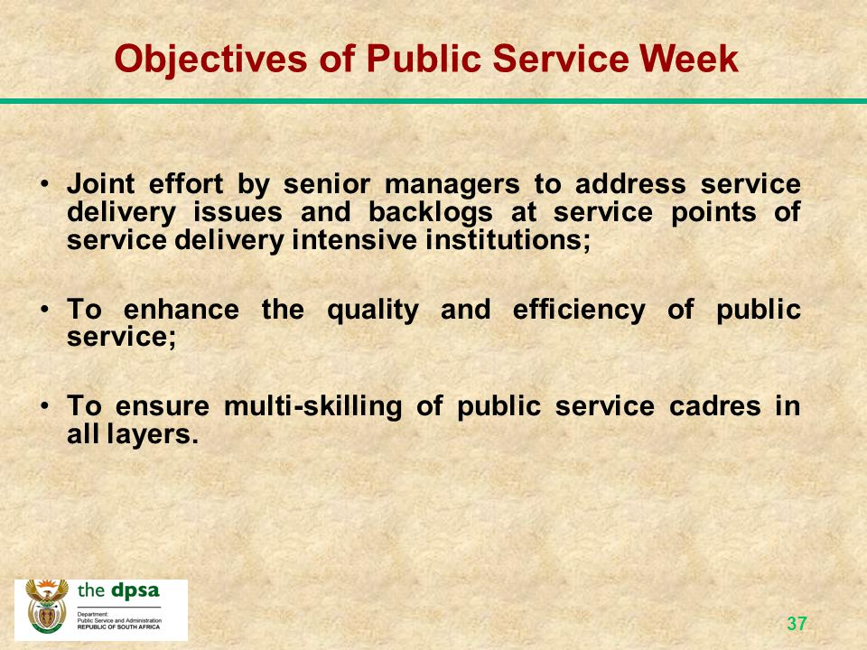 36 Batho Pele Revitalization Strategy Taking Public Service to the People Cascading BP to Local Government Single Public Service Public Service Week S
