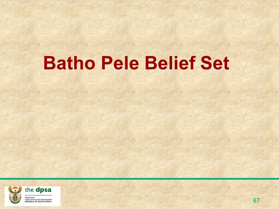 66 WHY SHIFT/REFOCUS WHY SHIFT/REFOCUS: INTRODUCTION OF BATHO PELE IMPACT ASSESSMENT (BPIA) Key principle: impact assessment of BP policy: New approac