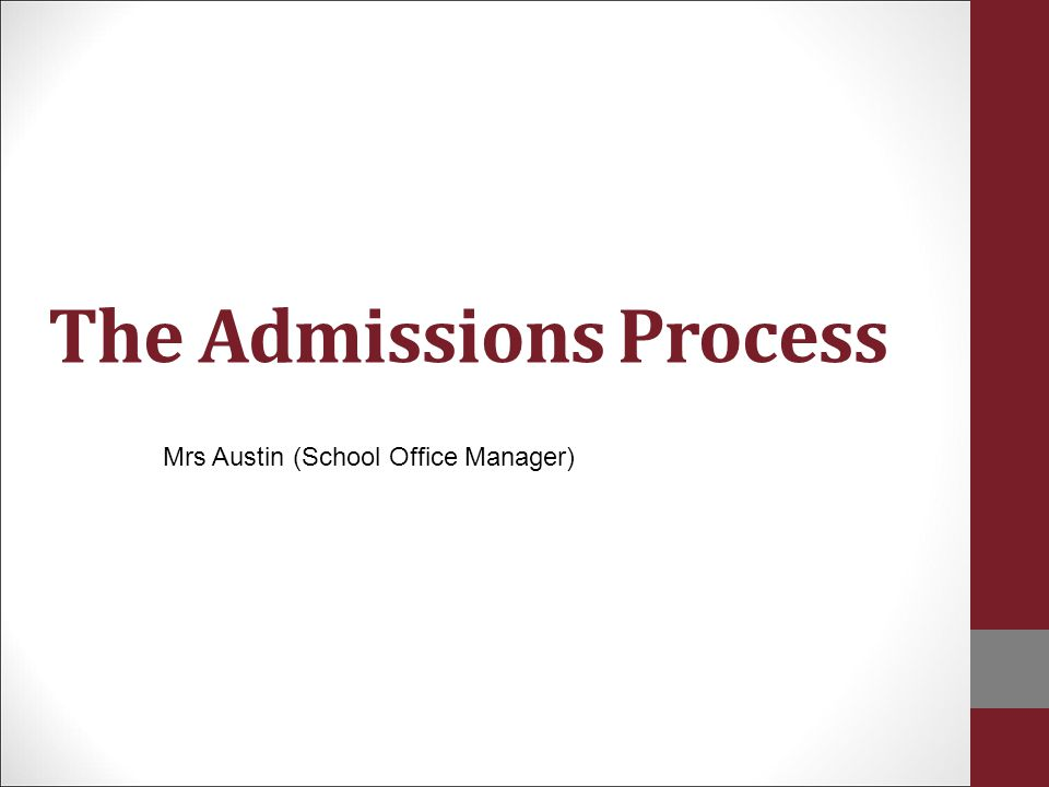 The Admissions Process Mrs Austin (School Office Manager)