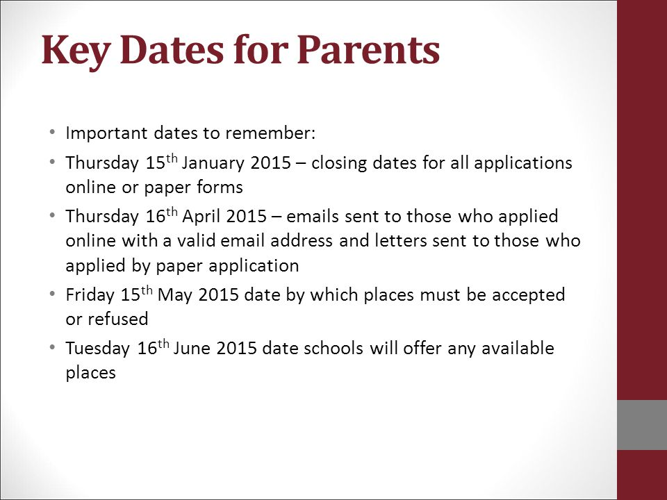 Key Dates for Parents Important dates to remember: Thursday 15 th January 2015 – closing dates for all applications online or paper forms Thursday 16