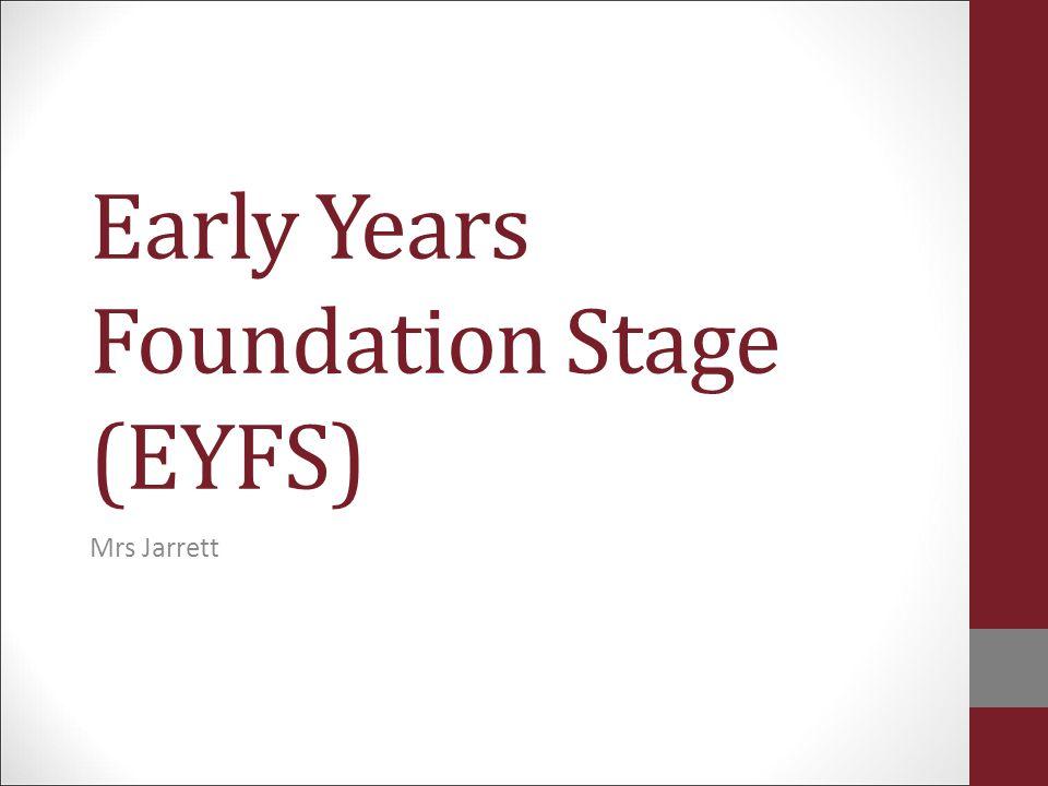 Early Years Foundation Stage (EYFS) Mrs Jarrett