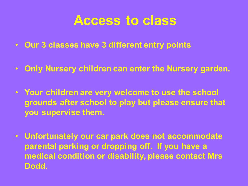 Access to class Our 3 classes have 3 different entry points Only Nursery children can enter the Nursery garden. Your children are very welcome to use