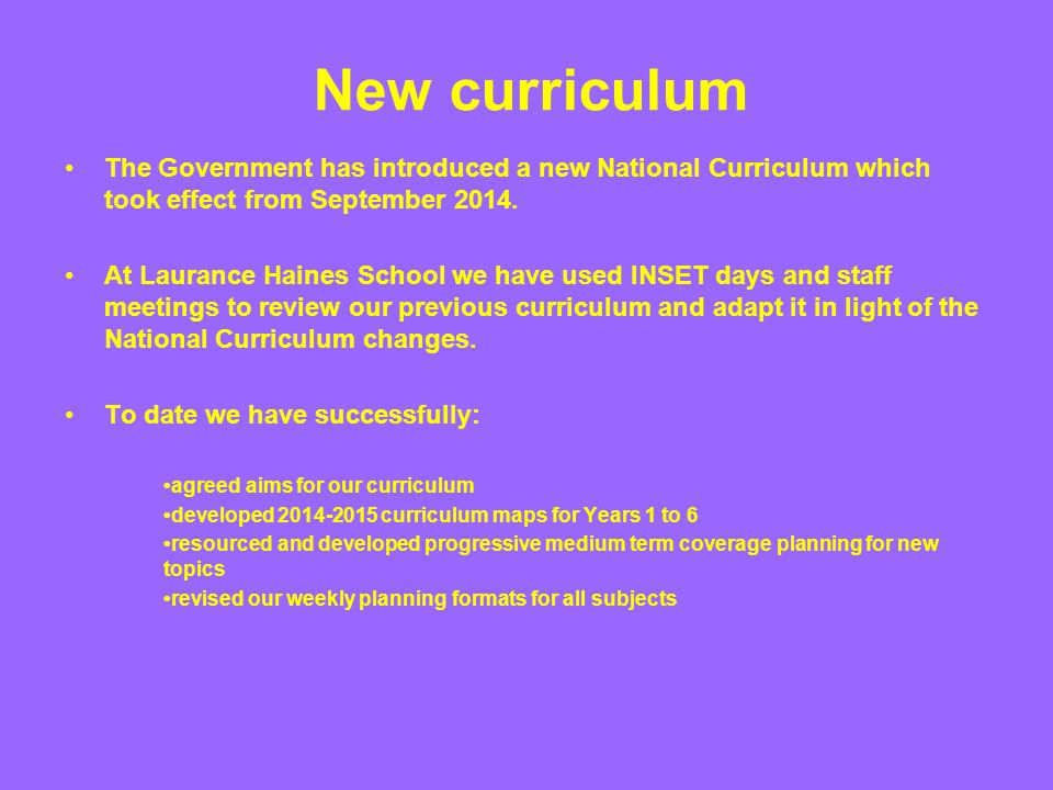 New curriculum The Government has introduced a new National Curriculum which took effect from September 2014. At Laurance Haines School we have used I