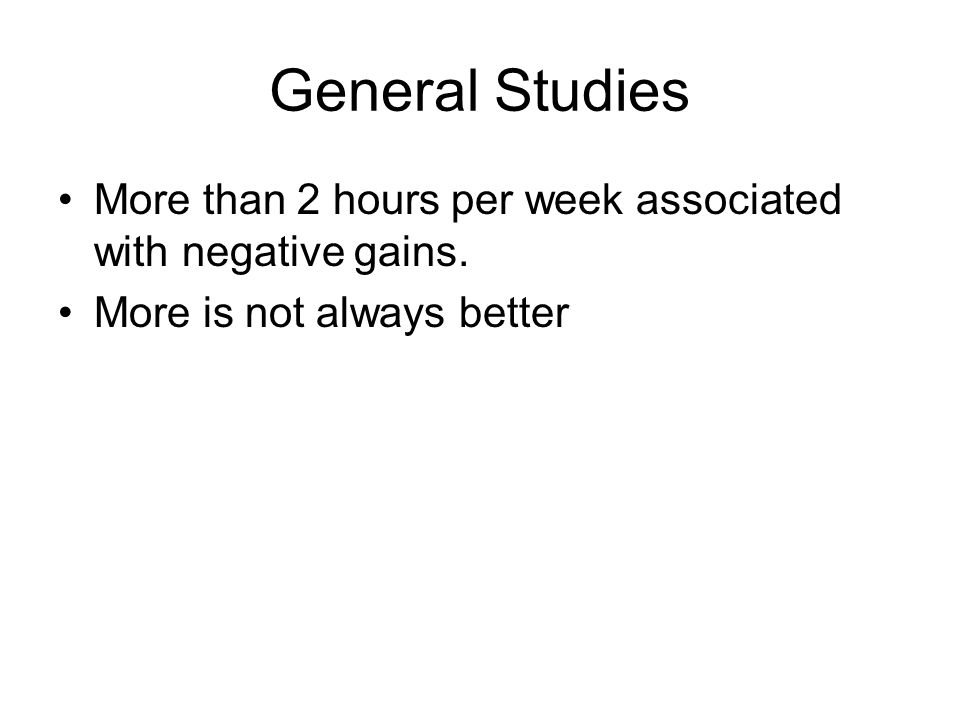 General Studies More than 2 hours per week associated with negative gains.