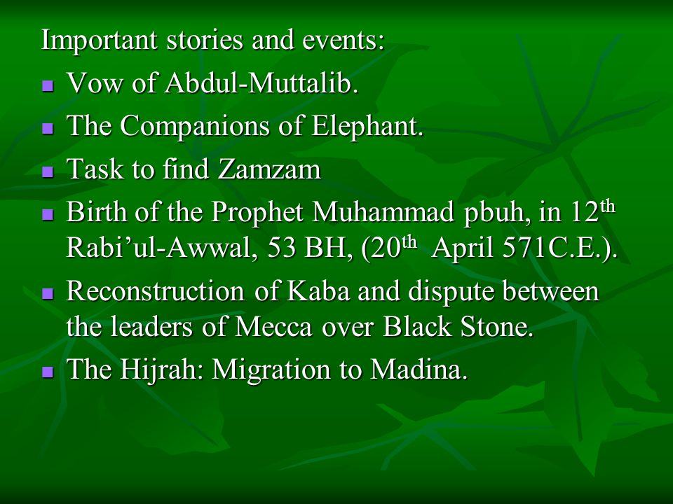 Important stories and events: Vow of Abdul-Muttalib. Vow of Abdul-Muttalib. The Companions of Elephant. The Companions of Elephant. Task to find Zamza
